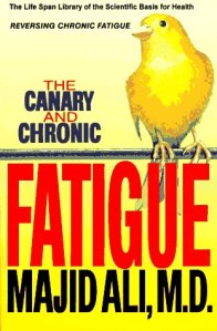 The Canary and Chronic Fatigue Majid Ali, MD
